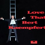 Love That Bert Kaempfert